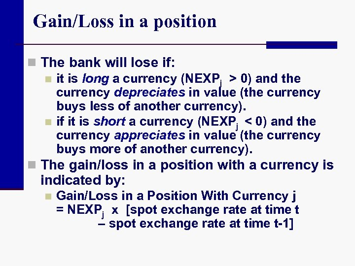 Gain/Loss in a position n The bank will lose if: n it is long
