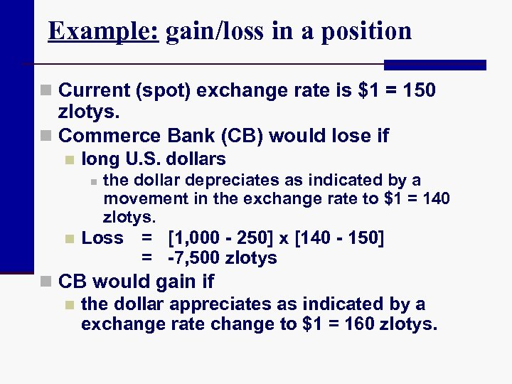 Example: gain/loss in a position n Current (spot) exchange rate is $1 = 150