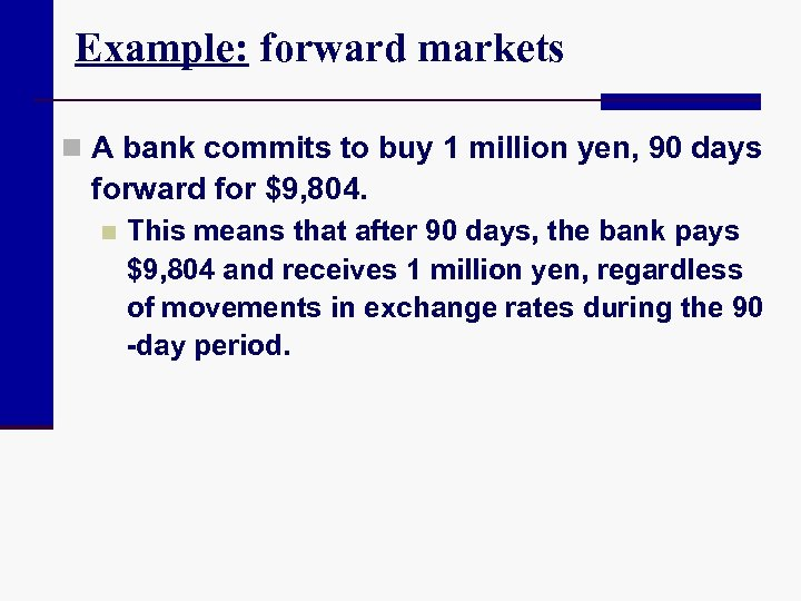Example: forward markets n A bank commits to buy 1 million yen, 90 days