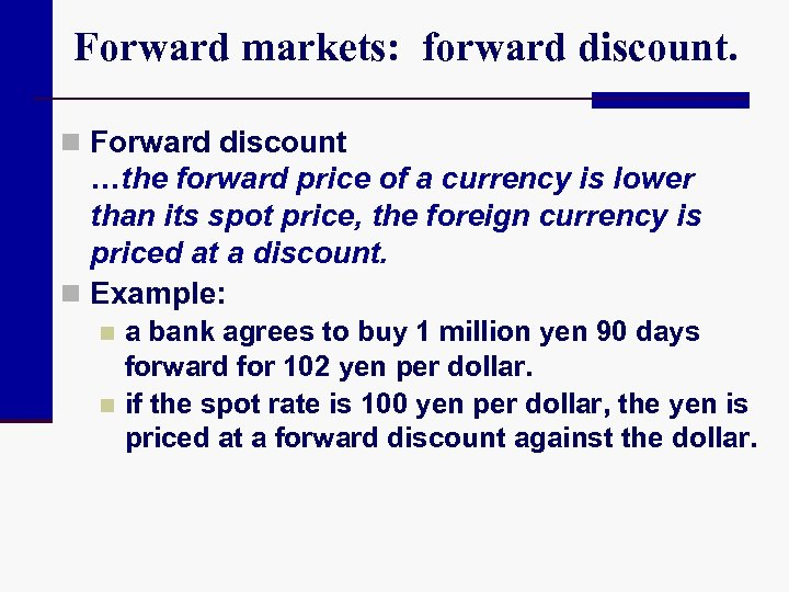 Forward markets: forward discount. n Forward discount …the forward price of a currency is