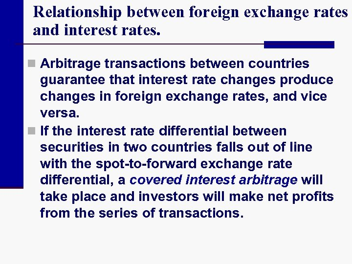 Relationship between foreign exchange rates and interest rates. n Arbitrage transactions between countries guarantee