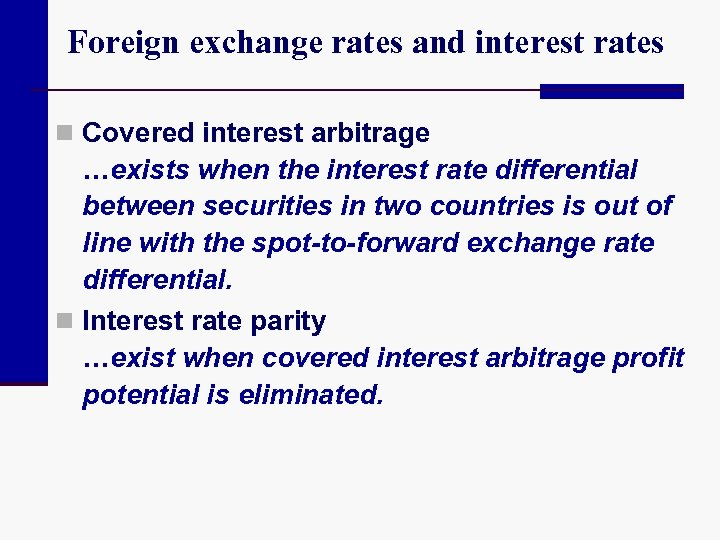 Foreign exchange rates and interest rates n Covered interest arbitrage …exists when the interest