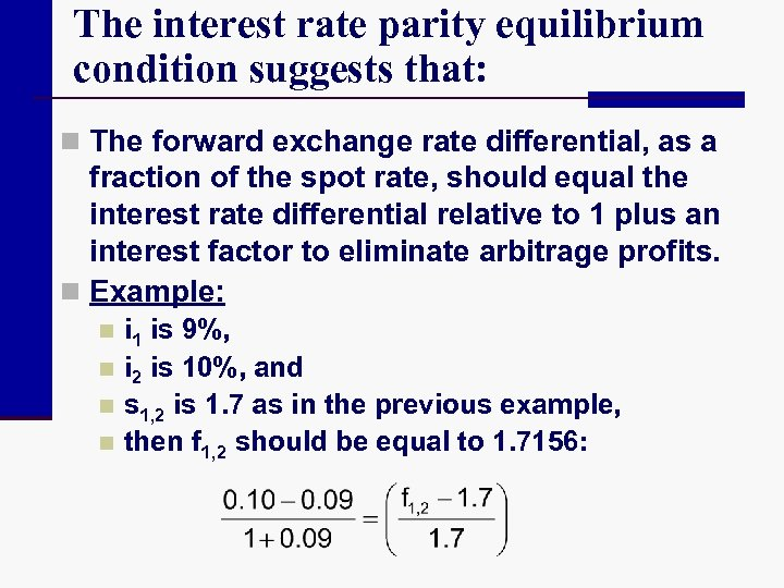 The interest rate parity equilibrium condition suggests that: n The forward exchange rate differential,