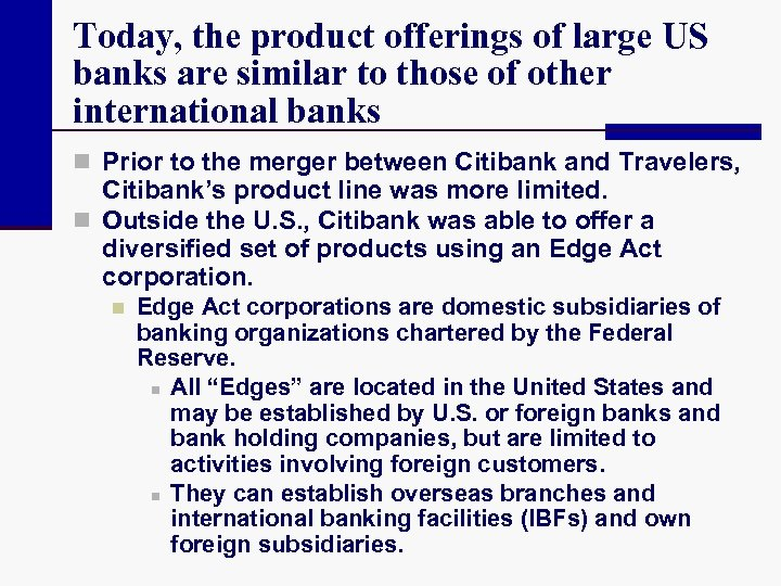 Today, the product offerings of large US banks are similar to those of other