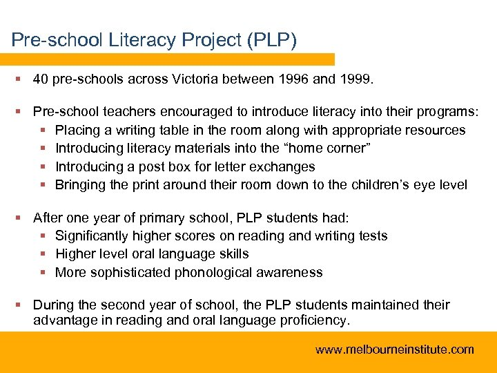 Pre-school Literacy Project (PLP) § 40 pre-schools across Victoria between 1996 and 1999. §