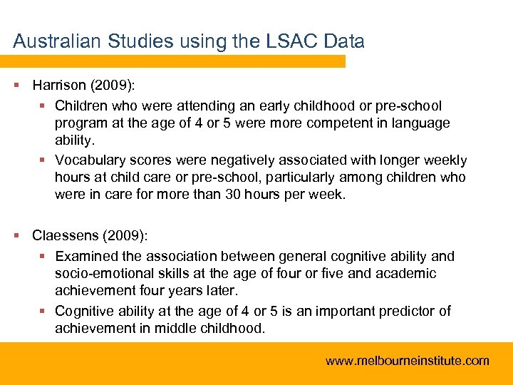 Australian Studies using the LSAC Data § Harrison (2009): § Children who were attending