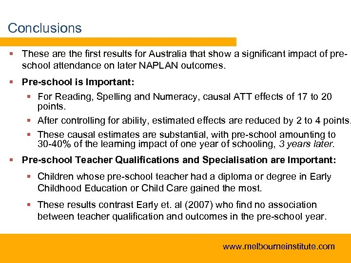Conclusions § These are the first results for Australia that show a significant impact