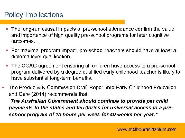 Policy Implications § The long-run causal impacts of pre-school attendance confirm the value and
