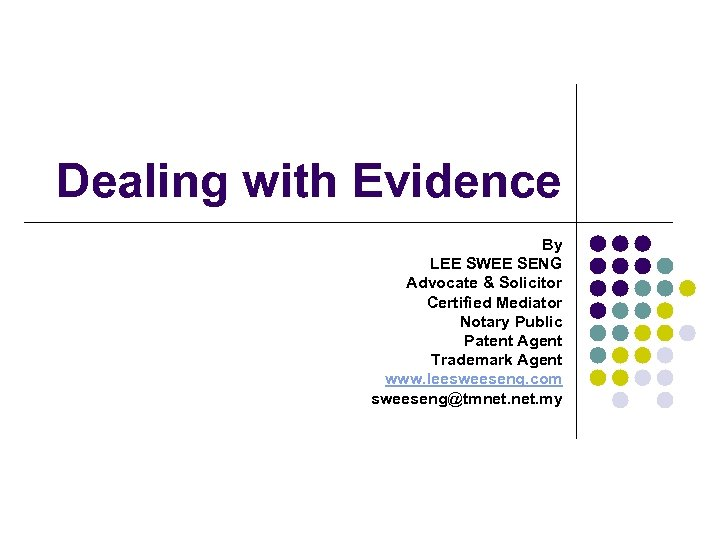 Dealing with Evidence By LEE SWEE SENG Advocate & Solicitor Certified Mediator Notary Public