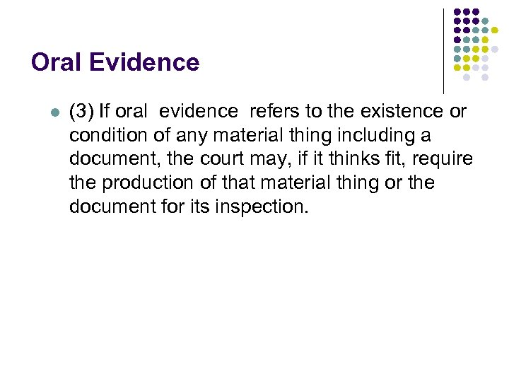 Oral Evidence l (3) If oral evidence refers to the existence or condition of