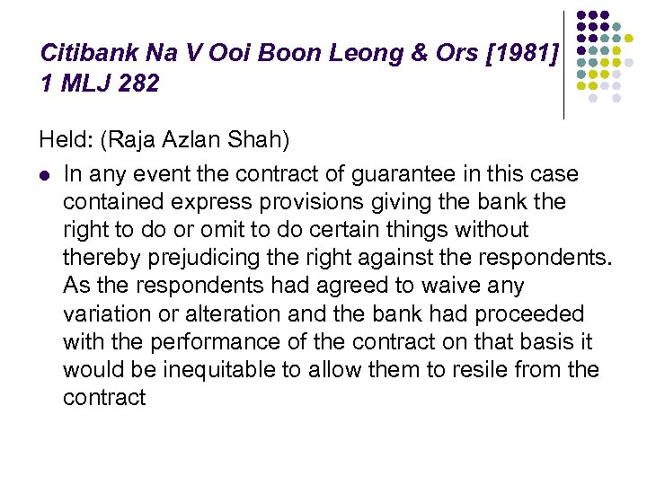 Citibank Na V Ooi Boon Leong & Ors [1981] 1 MLJ 282 Held: (Raja