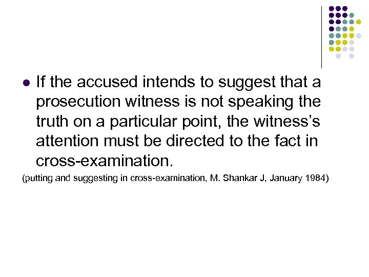 l If the accused intends to suggest that a prosecution witness is not speaking