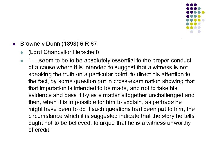 "l Browne v Dunn (1893) 6 R 67 l (Lord Chancellor Herschell) l ""…."