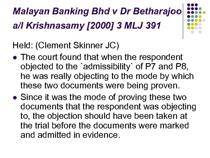 Malayan Banking Bhd v Dr Betharajoo a/l Krishnasamy [2000] 3 MLJ 391 Held: (Clement