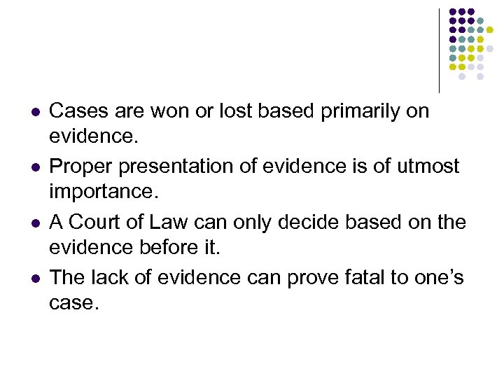 l l Cases are won or lost based primarily on evidence. Proper presentation of
