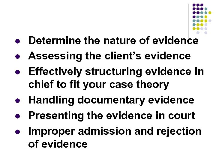 l l l Determine the nature of evidence Assessing the client's evidence Effectively structuring