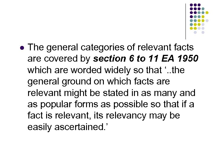 l The general categories of relevant facts are covered by section 6 to 11