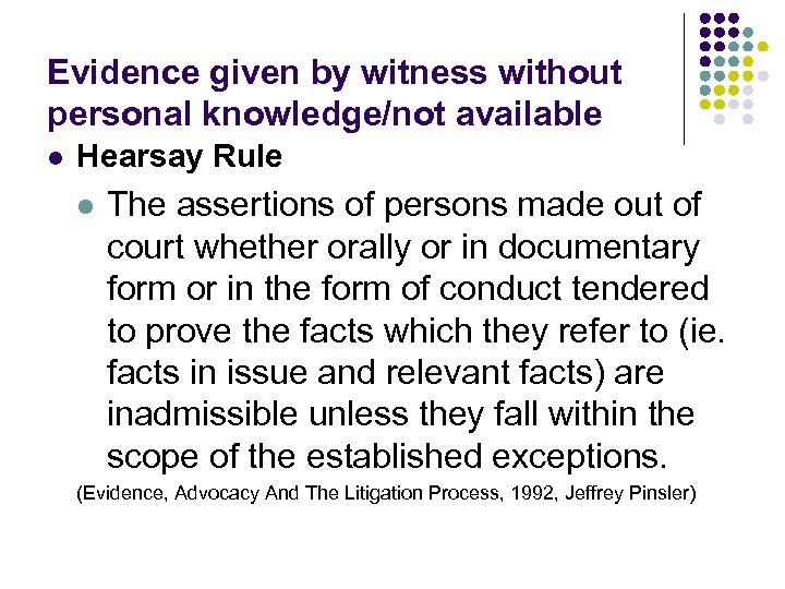 Evidence given by witness without personal knowledge/not available l Hearsay Rule l The assertions