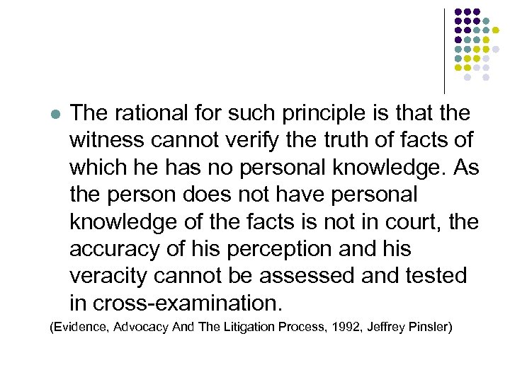 l The rational for such principle is that the witness cannot verify the truth