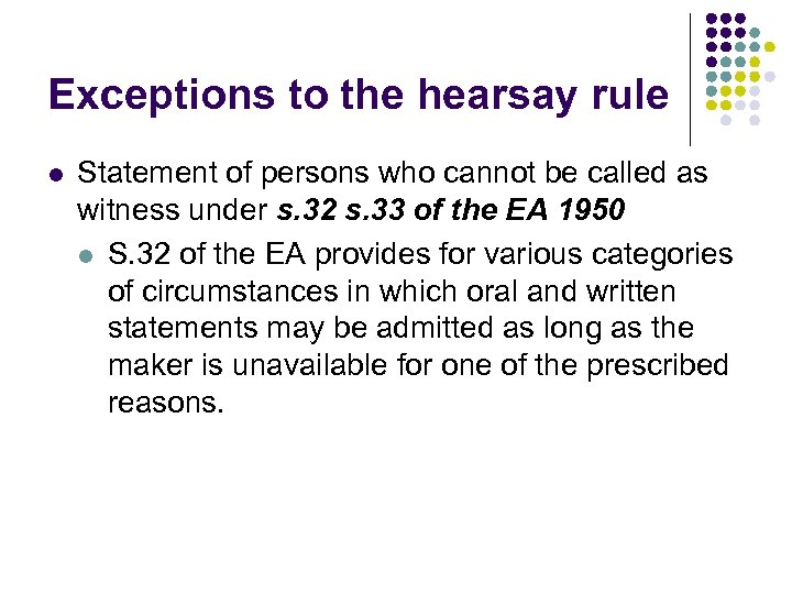 Exceptions to the hearsay rule l Statement of persons who cannot be called as