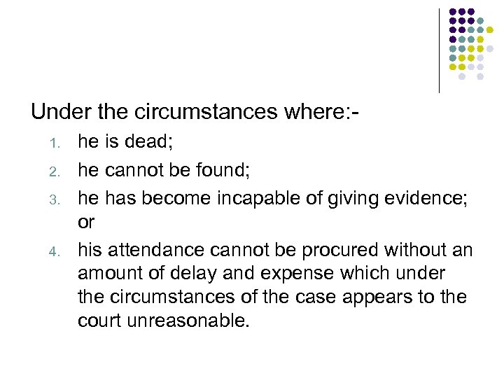Under the circumstances where: 1. 2. 3. 4. he is dead; he cannot be