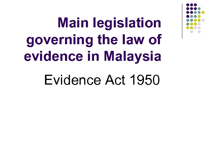 Main legislation governing the law of evidence in Malaysia Evidence Act 1950