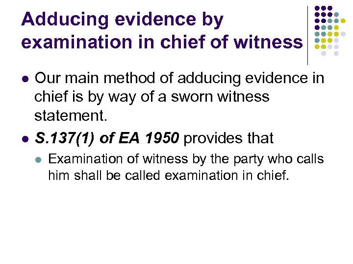 Adducing evidence by examination in chief of witness l l Our main method of