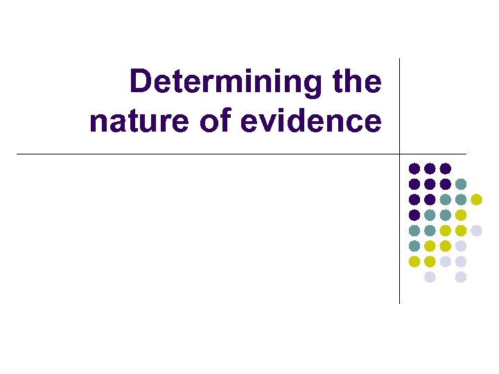 Determining the nature of evidence
