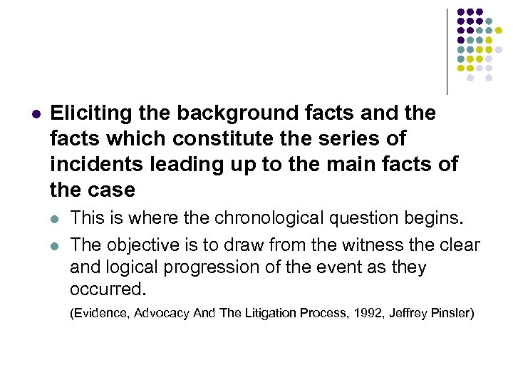 l Eliciting the background facts and the facts which constitute the series of incidents