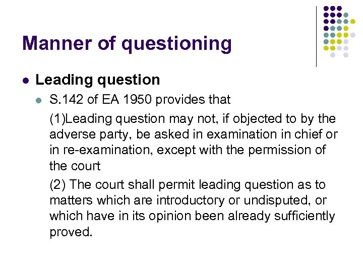 Manner of questioning l Leading question l S. 142 of EA 1950 provides that