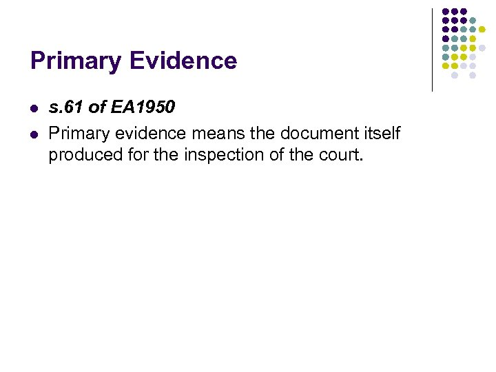 Primary Evidence l l s. 61 of EA 1950 Primary evidence means the document