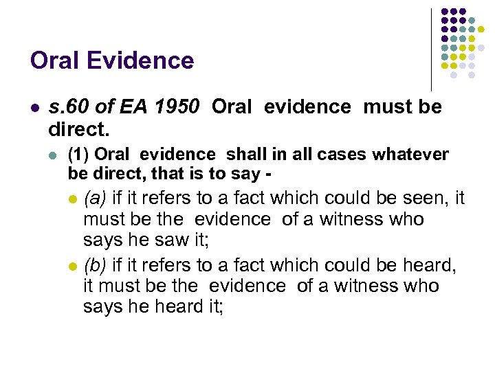 Oral Evidence l s. 60 of EA 1950 Oral evidence must be direct. l
