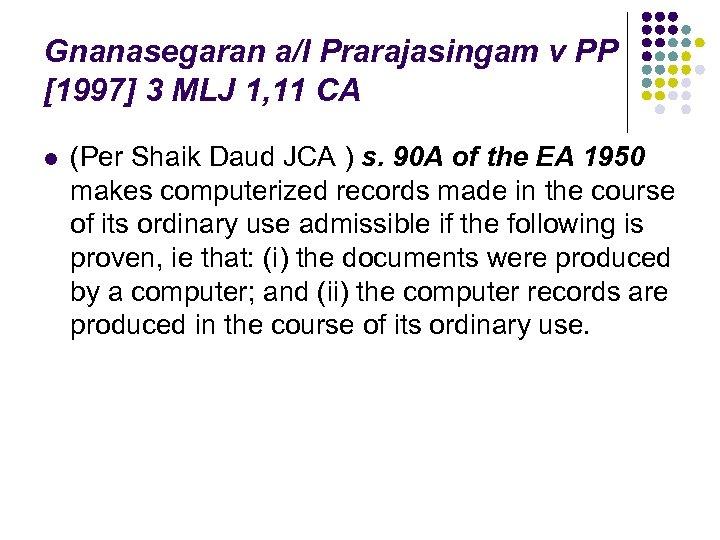 Gnanasegaran a/l Prarajasingam v PP [1997] 3 MLJ 1, 11 CA l (Per Shaik