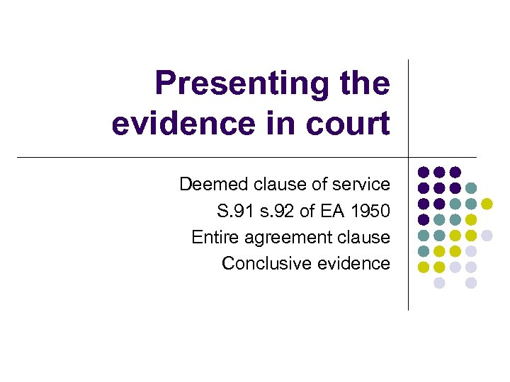 Presenting the evidence in court Deemed clause of service S. 91 s. 92 of