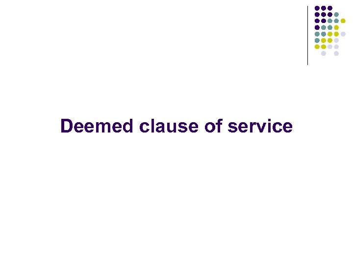 Deemed clause of service