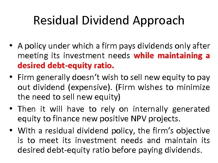 Residual Dividend Approach • A policy under which a firm pays dividends only after