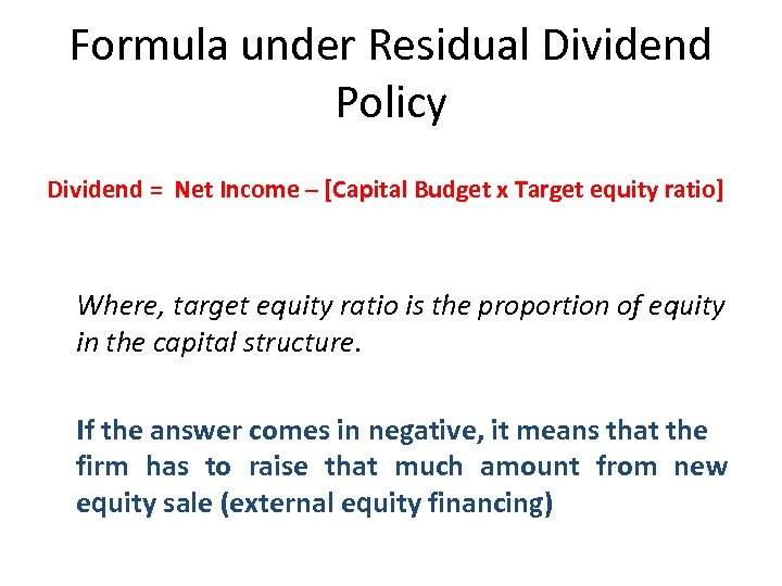 Formula under Residual Dividend Policy Dividend = Net Income – [Capital Budget x Target