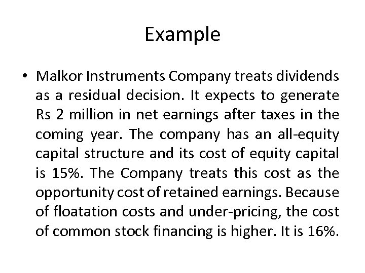 Example • Malkor Instruments Company treats dividends as a residual decision. It expects to