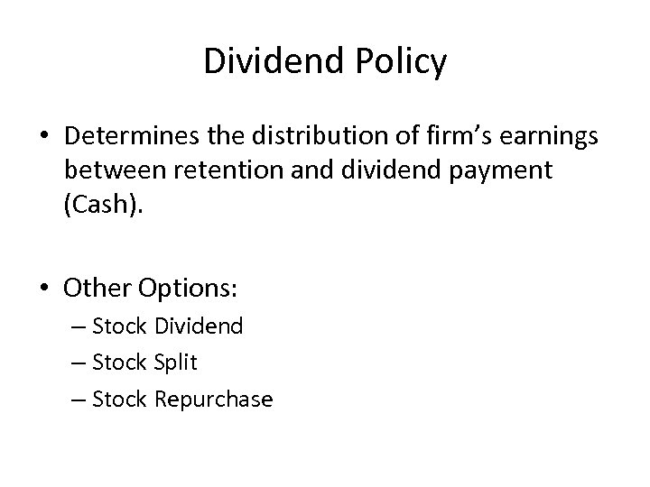 Dividend Policy • Determines the distribution of firm's earnings between retention and dividend payment