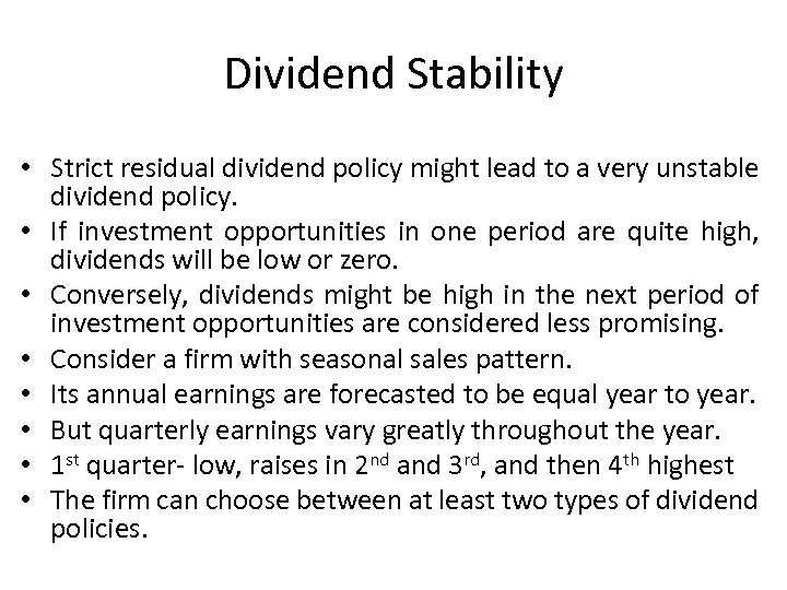 Dividend Stability • Strict residual dividend policy might lead to a very unstable dividend