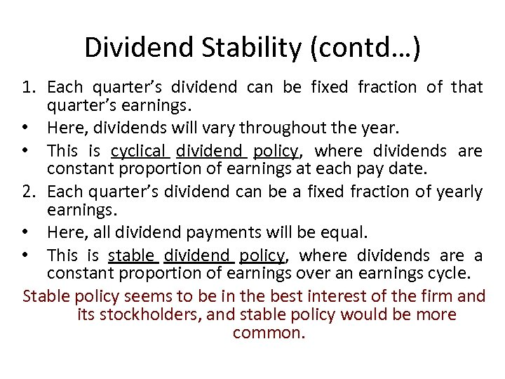 Dividend Stability (contd…) 1. Each quarter's dividend can be fixed fraction of that quarter's