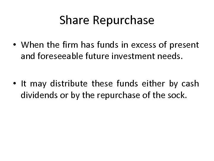 Share Repurchase • When the firm has funds in excess of present and foreseeable
