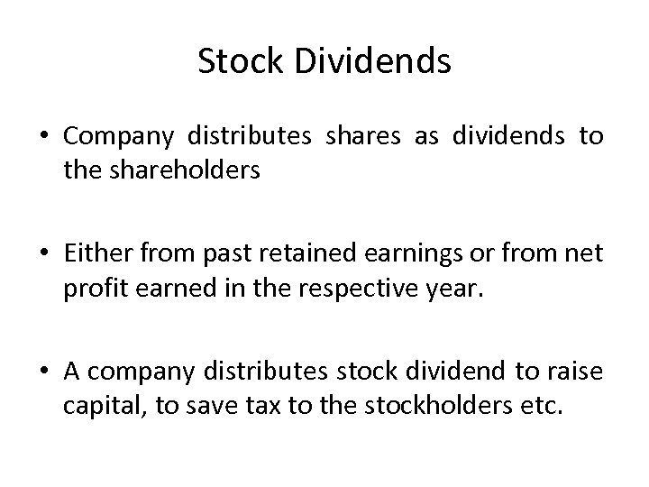 Stock Dividends • Company distributes shares as dividends to the shareholders • Either from