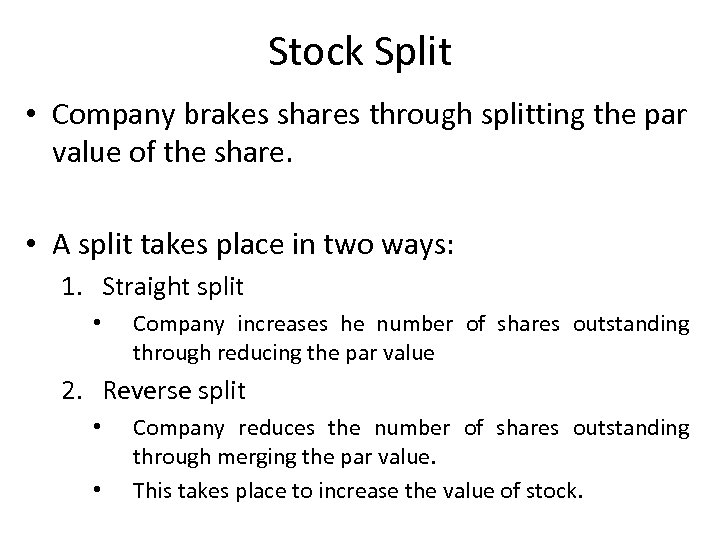 Stock Split • Company brakes shares through splitting the par value of the share.