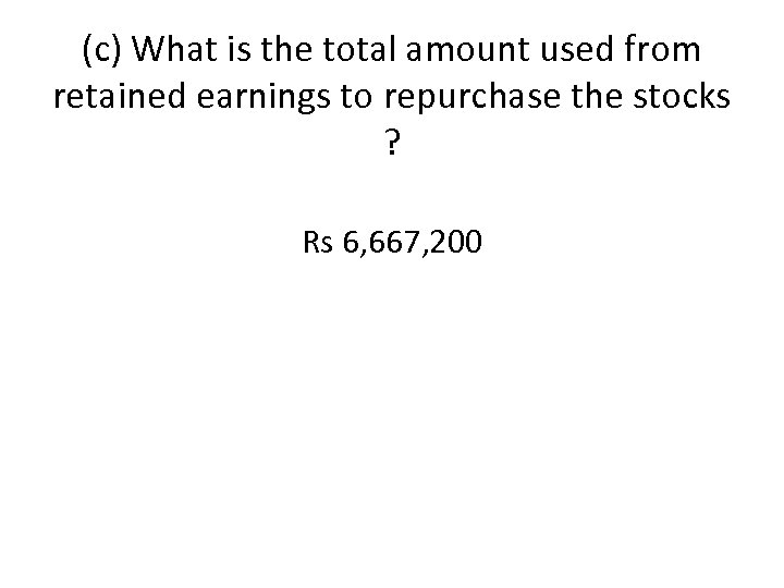 (c) What is the total amount used from retained earnings to repurchase the stocks