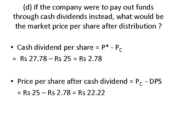 (d) If the company were to pay out funds through cash dividends instead, what