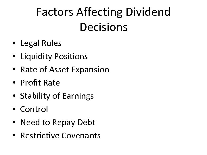 Factors Affecting Dividend Decisions • • Legal Rules Liquidity Positions Rate of Asset Expansion