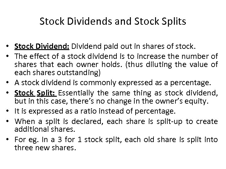 Stock Dividends and Stock Splits • Stock Dividend: Dividend paid out in shares of