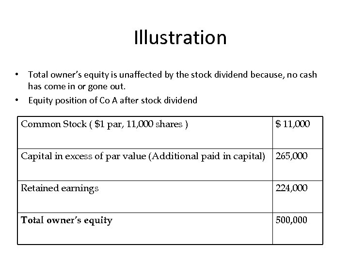 Illustration • Total owner's equity is unaffected by the stock dividend because, no cash