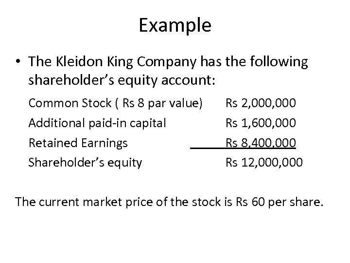 Example • The Kleidon King Company has the following shareholder's equity account: Common Stock